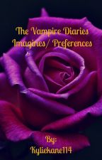 The Vampire Diaries Imagines and Preferences  by Kyliekane114