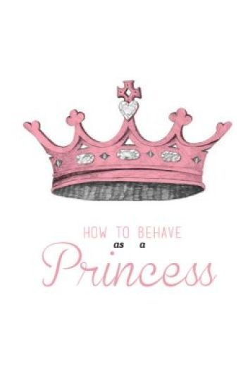 How to Behave as a Princess