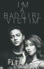 I'm A Bad Girl Victim by sammmyhernandez