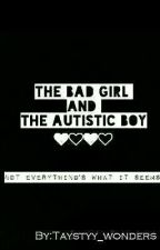 The Bad Girl and the Autistic Boy (COMPLETED) by mrkrabsisonethiccbih