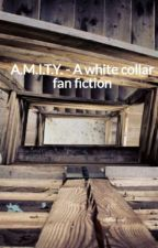 A.M.I.T.Y. - A white collar fan fiction by IrrevocableMadness
