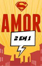 Amor 2 em 1 (One shots Sanvers & Supercorp) by oliviris
