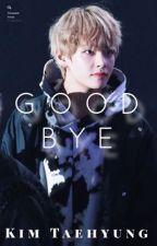GoodBye|| K.T.H by MochiBlossoms