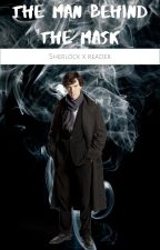 The man behind the mask: Sherlock X Reader by chantellec333