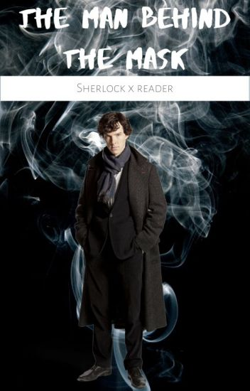 The man behind the mask: Sherlock X Reader - Chantelle - Wattpad