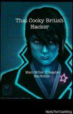 That Cocky British Hacker (Matt Miller X Reader) by JordanTheTrashKing
