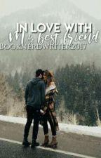 In Love With My Best Friend by BookNerdWriter2017