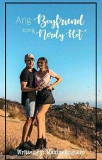 """Ang boyfriend kong Nerdy Hot"" by maxine_verdadero"