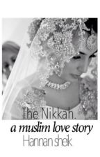 The Nikkah (a muslim love story) by HannanSheik