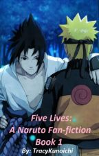 Five Lives: A Naruto Fan-fiction by TracyKunoichi