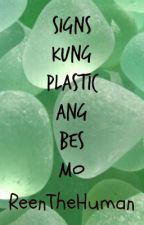 Signs Na Plastic Ang Bes Mo  by ReenTheHuman