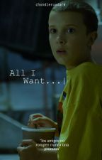 All I Want || Eleven by chxndleruxdark
