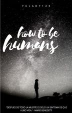 How to be humans by Yulady123