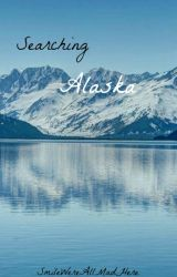 Searching Alaska by SmileWereAllMadHere