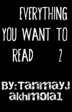 EVERY THING U WANT TO READ (PART-2) by TanmayJakhmola