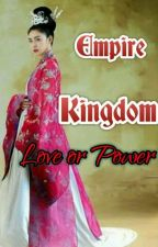 Empire Kingdom---LOVE OR POWER by black_red1997