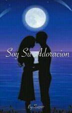 Soy Su Adoración. by Zo1207