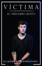 VICTIMA II: El verdadero Shawn (Shawn Mendes) by PrincessOfShawnxx