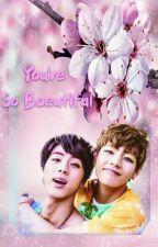 You're So Beautiful (Jinv/Taejin) by UchiyounG