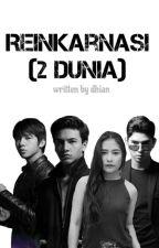 REINKARNASI (2 DUNIA) by DhianStories