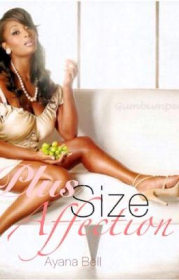 Plus Size Affection (COMPLETE)