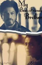 My Best Friends Brother by Srkajol4ever