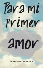 Para mi primer amor. (Terminada) by Mariff7