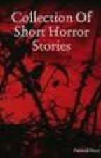 COLLECTION OF SHORT HORROR STORIES by tomodachi143
