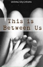 This is Between Us by thatroubledkid