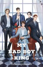 My Bad Boy King[COMPLETE✅] by Bubble_Powers