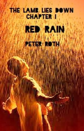 The Lamb Lies Down - Chapter I - Red Rain by PeterRothlamb