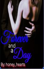 Forever And A Day (Completed) by honey_hearts