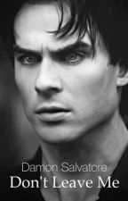 "Damon Salvatore: ""Don't Leave Me"". by karla5353"
