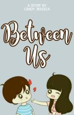 Between Us by cindyjessicafrisca
