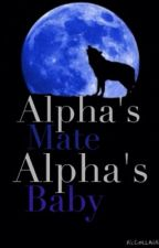 Alpha's mate. Alpha's baby. by screamingxinternally