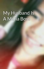 My Husband Is A Mafia Boss by reinbautista19