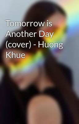 Tomorrow is Another Day (cover) - Huong Khue