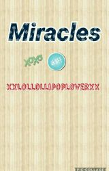 Miracles  by XlollollipoploverX