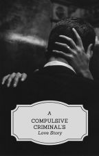 A Compulsive Criminal's Love Story by StoriesAboutMyLife