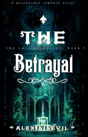 The Betrayal (Book 1) - The Twisted Series (Updated Only On Weekends) by AlexisisEvil