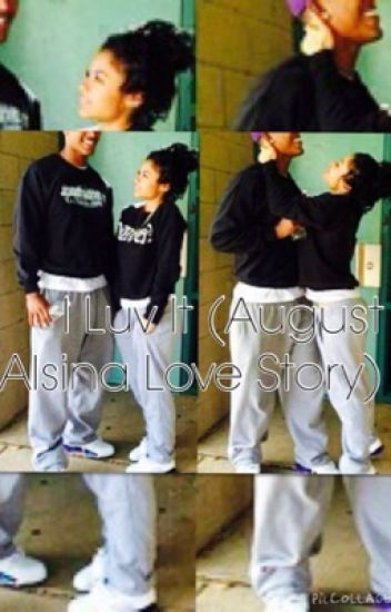 I Luv It!!! (August Alsina love story)