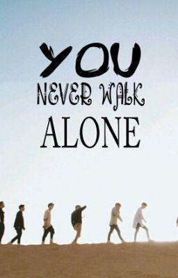 Đọc truyện [BTS AND A. R. M. Y]  YOU NEVER WALK ALONE