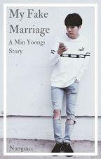 My Fake Marriage [A Min Yoongi Story] by -Namjuice-
