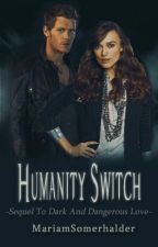 Humanity Switch (Dark & Dangerous Love Sequel)  by mariam_shaar