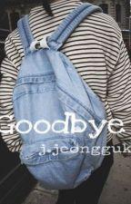 • Goodbye • -j.jeongguk- by hobisaurus