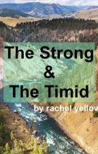 The Strong & The Timid by iamrachelyellow