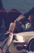 Dulces Adicciones by Taika_