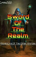 Sword Of The Realm (Adventure of the Other Worlder)[on Hold] by EiDiJi