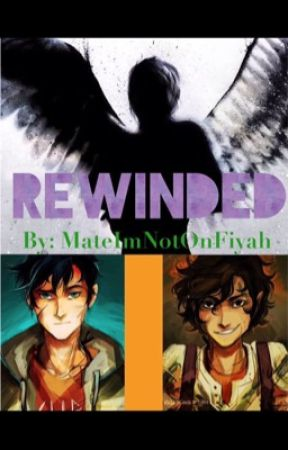Percy Jackson- Rewinded by MateImNotOnFiyah