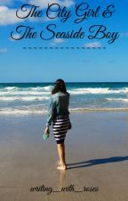 The City Girl & The Seaside Boy by writing_with_roses